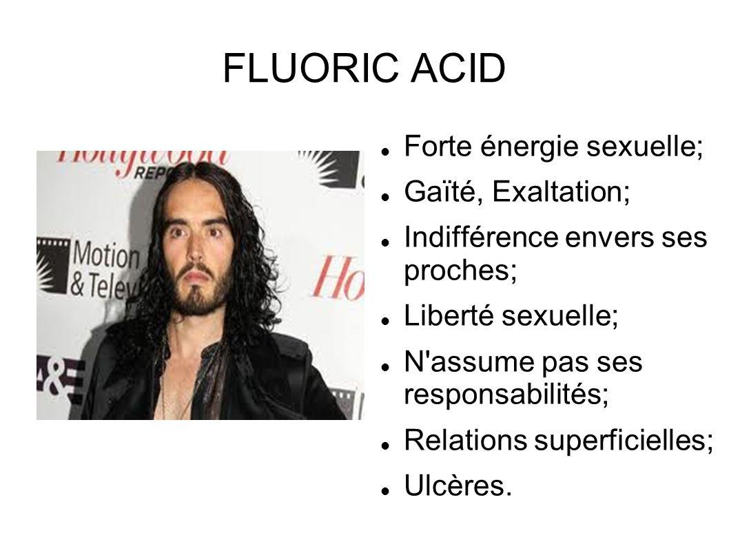 FLUORIC ACID Forte énergie sexuelle; Gaïté, Exaltation;