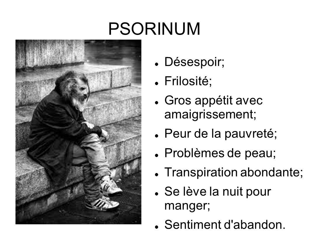 PSORINUM Désespoir; Frilosité; Gros appétit avec amaigrissement;