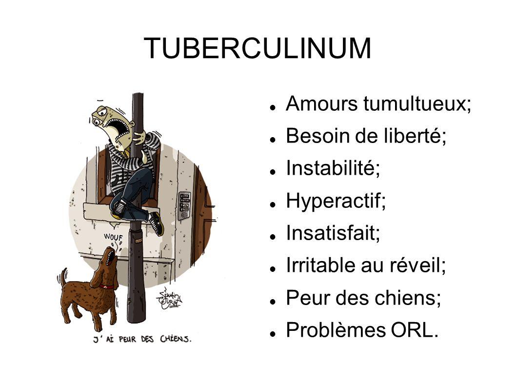 TUBERCULINUM Amours tumultueux; Besoin de liberté; Instabilité;