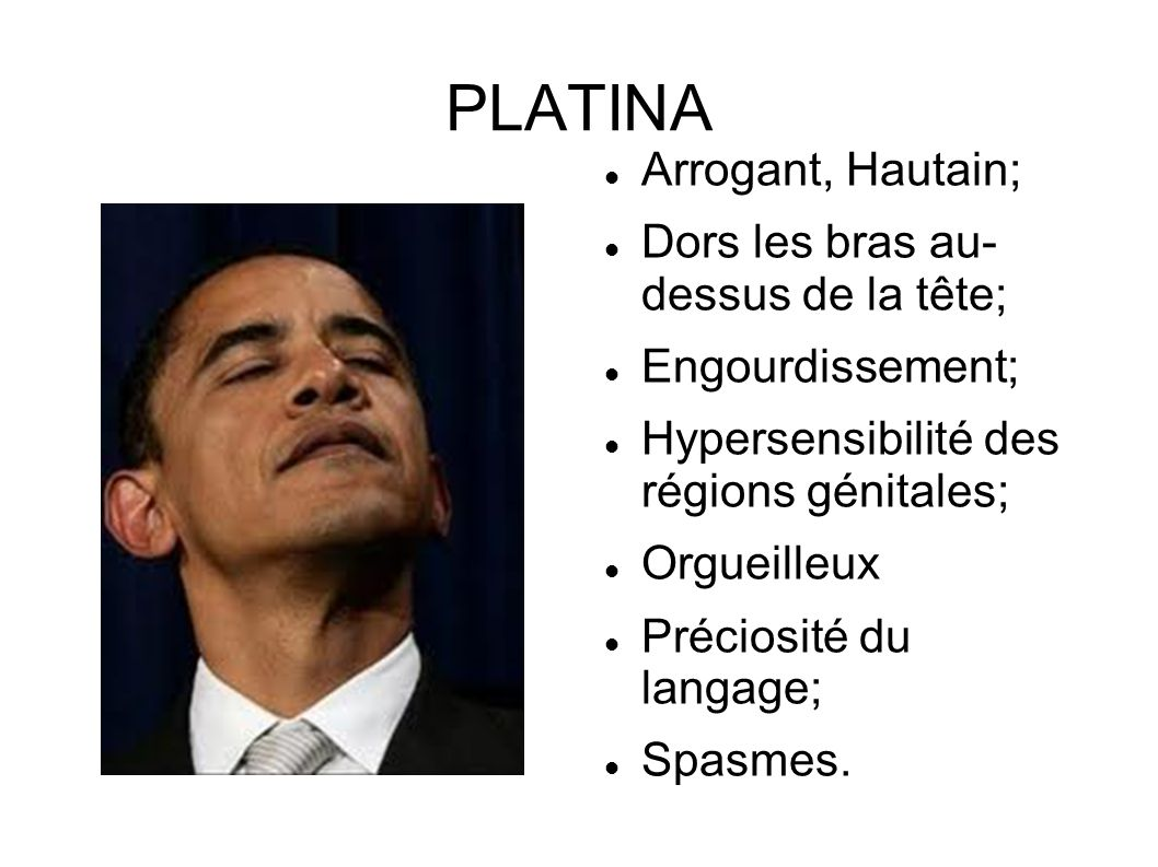 PLATINA Arrogant, Hautain; Dors les bras au- dessus de la tête;
