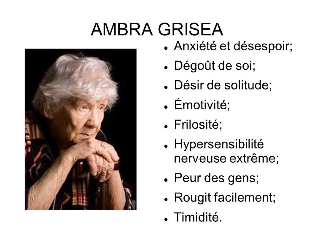 AMBRA GRISEA Anxiété et désespoir; Dégoût de soi; Désir de solitude;