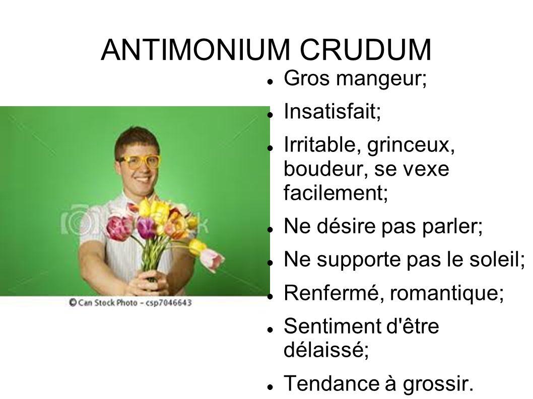ANTIMONIUM CRUDUM Gros mangeur; Insatisfait;