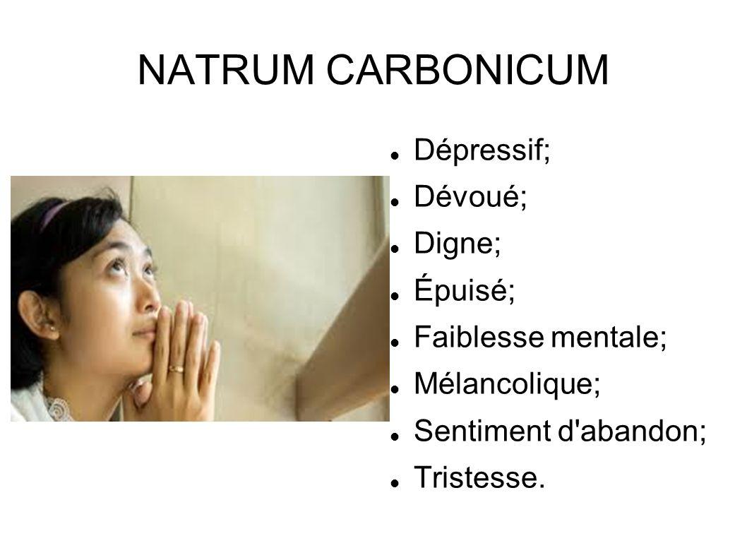 NATRUM CARBONICUM Dépressif; Dévoué; Digne; Épuisé; Faiblesse mentale;