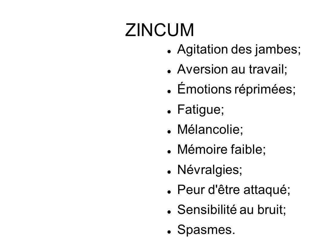 ZINCUM Agitation des jambes; Aversion au travail; Émotions réprimées;