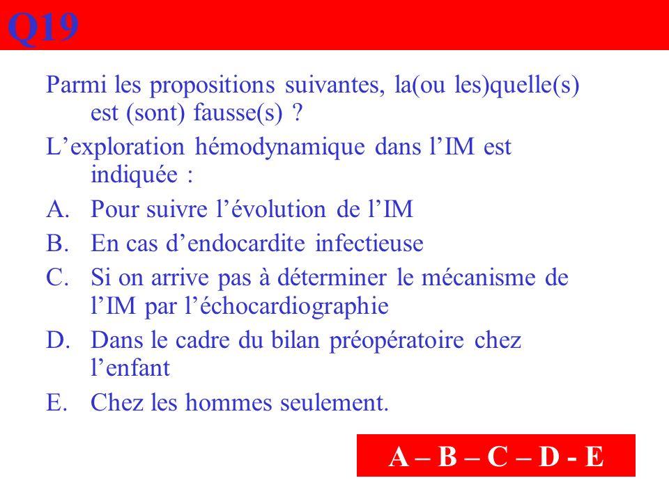 Q19 Parmi les propositions suivantes, la(ou les)quelle(s) est (sont) fausse(s) L'exploration hémodynamique dans l'IM est indiquée :