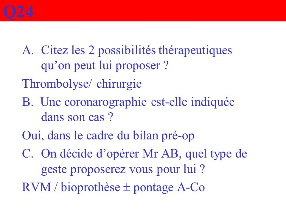 Q24 Citez les 2 possibilités thérapeutiques qu'on peut lui proposer