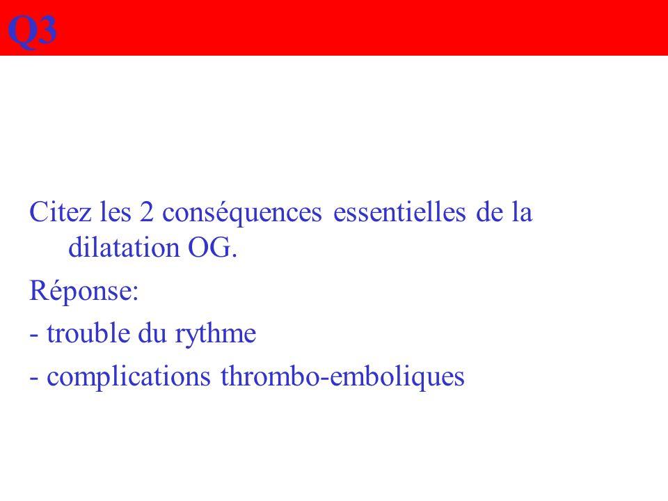 Q3 Citez les 2 conséquences essentielles de la dilatation OG. Réponse:
