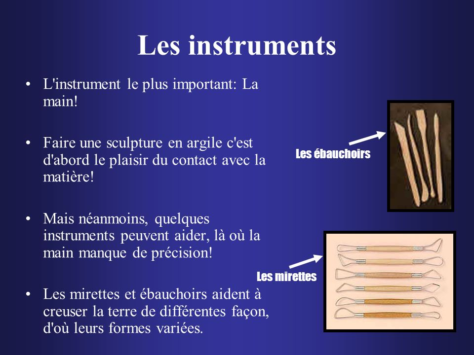 Les instruments L instrument le plus important: La main!