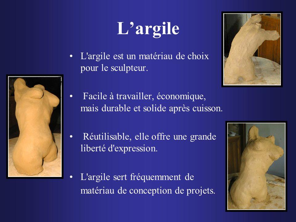L'argile L argile est un matériau de choix pour le sculpteur.