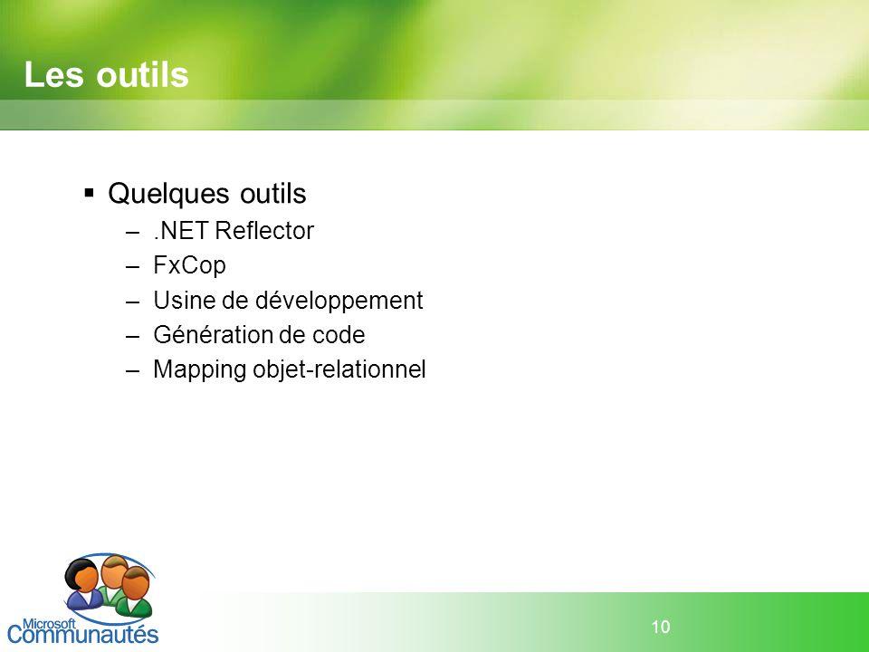 Les outils Quelques outils .NET Reflector FxCop Usine de développement