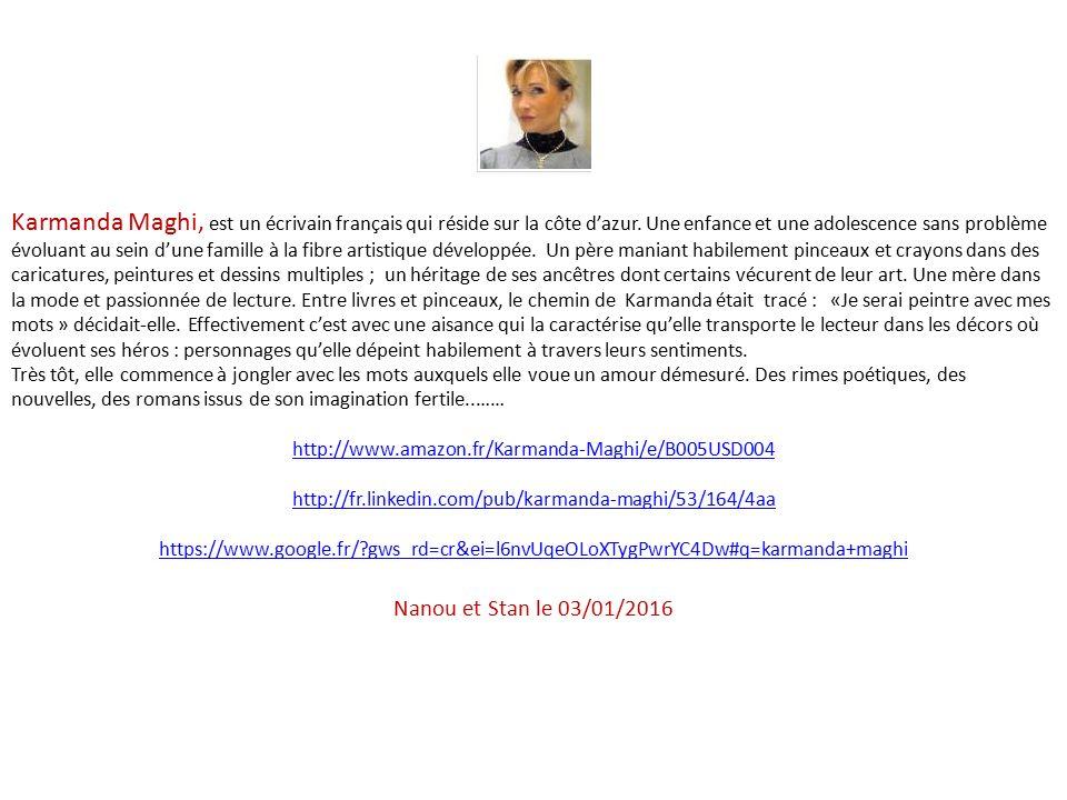 Karmanda Maghi, est un écrivain français qui réside sur la côte d'azur