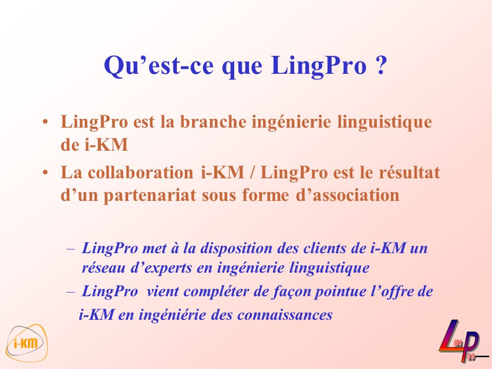 Qu'est-ce que LingPro LingPro est la branche ingénierie linguistique de i-KM.