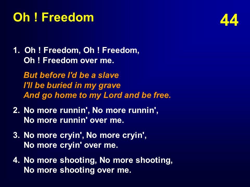 Oh ! Freedom 1. Oh ! Freedom, Oh ! Freedom, Oh ! Freedom over me.