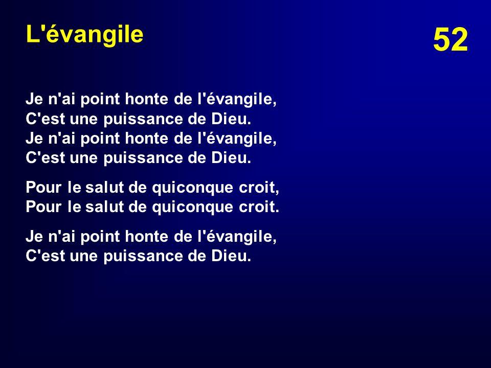 L évangile Je n ai point honte de l évangile, C est une puissance de Dieu. Je n ai point honte de l évangile, C est une puissance de Dieu.