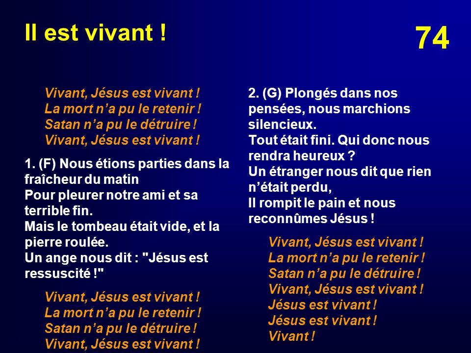 Il est vivant ! Vivant, Jésus est vivant ! La mort n'a pu le retenir ! Satan n'a pu le détruire ! Vivant, Jésus est vivant !