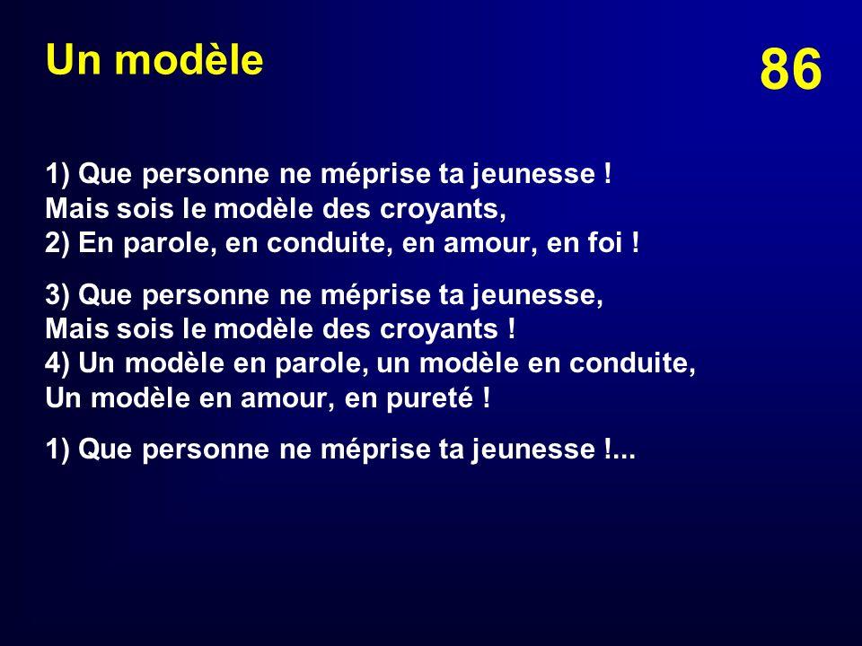 Un modèle1) Que personne ne méprise ta jeunesse ! Mais sois le modèle des croyants, 2) En parole, en conduite, en amour, en foi !