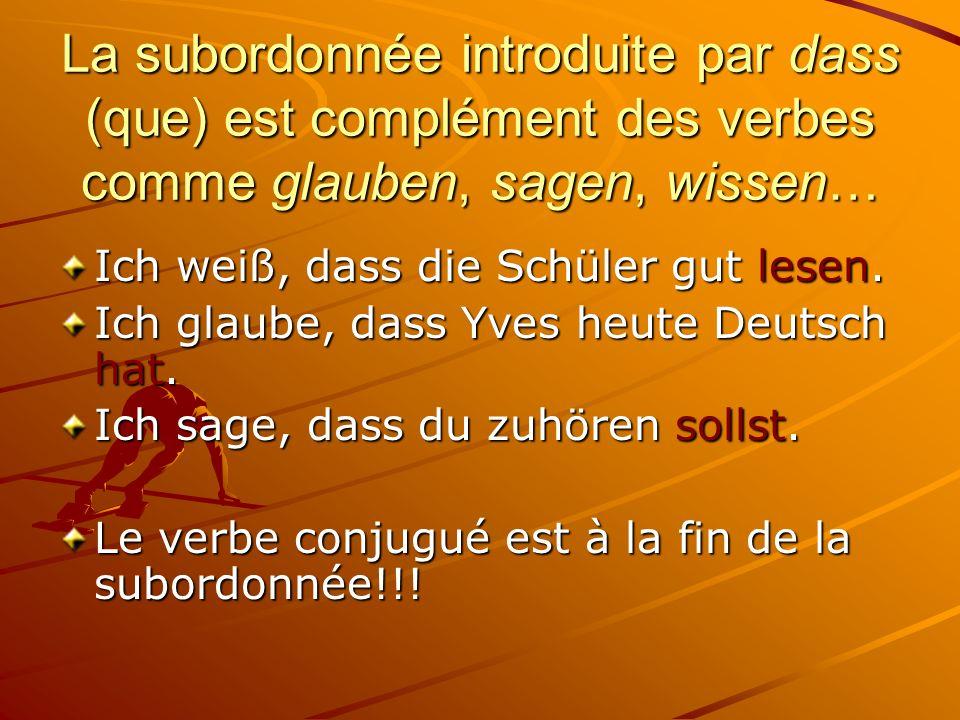 La subordonnée introduite par dass (que) est complément des verbes comme glauben, sagen, wissen…