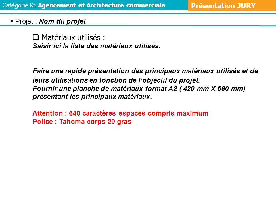 Matériaux utilisés : Présentation JURY Projet : Nom du projet