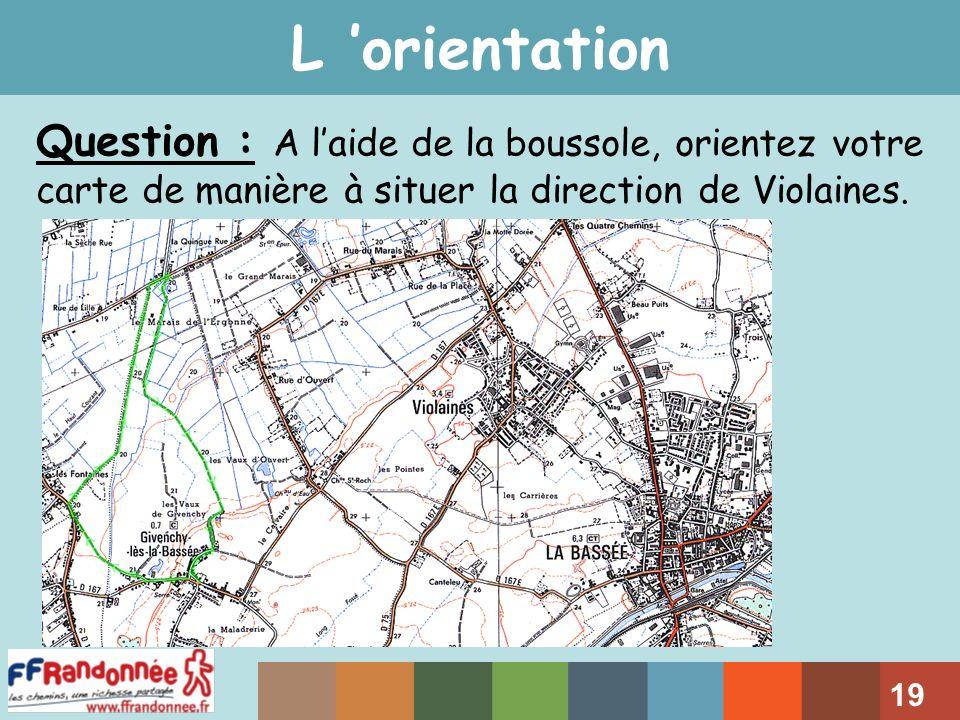 L 'orientation Question : A l'aide de la boussole, orientez votre carte de manière à situer la direction de Violaines.
