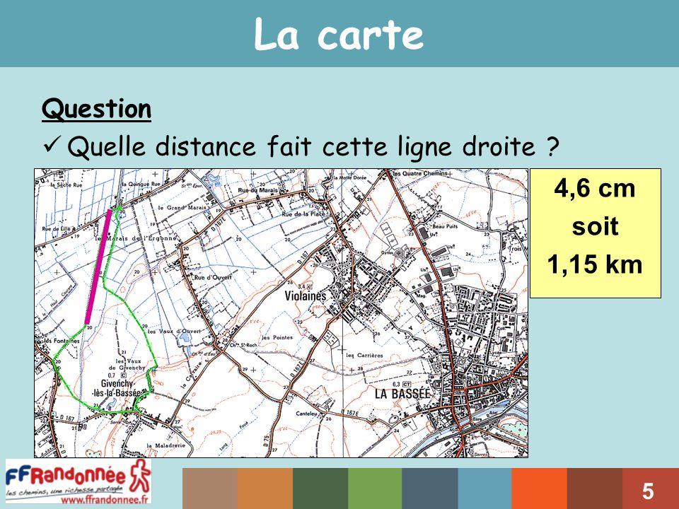 La carte Question Quelle distance fait cette ligne droite 4,6 cm