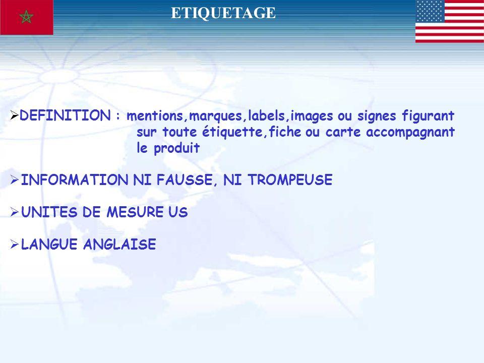 ETIQUETAGE DEFINITION : mentions,marques,labels,images ou signes figurant. sur toute étiquette,fiche ou carte accompagnant.