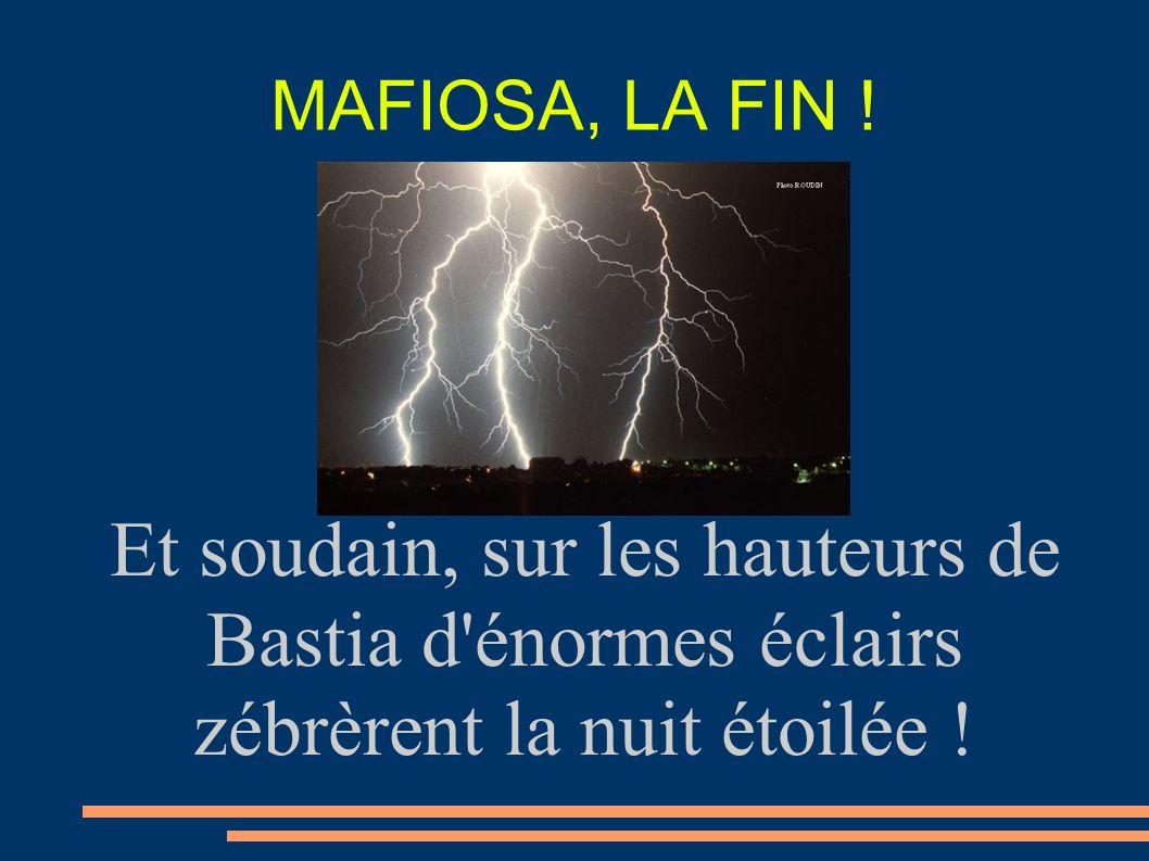 MAFIOSA, LA FIN !Et soudain, sur les hauteurs de Bastia d énormes éclairs zébrèrent la nuit étoilée !