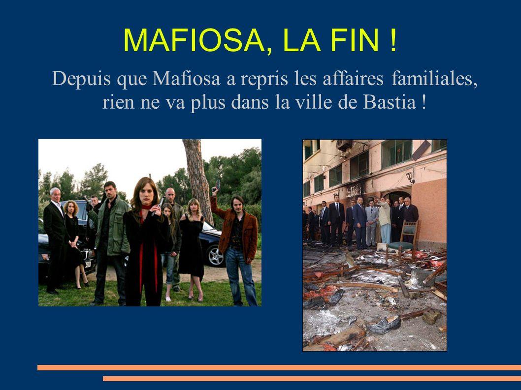 MAFIOSA, LA FIN !Depuis que Mafiosa a repris les affaires familiales, rien ne va plus dans la ville de Bastia !