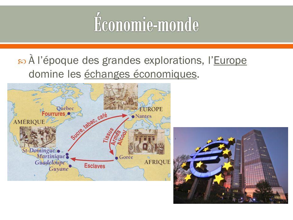 Économie-monde À l'époque des grandes explorations, l'Europe domine les échanges économiques.