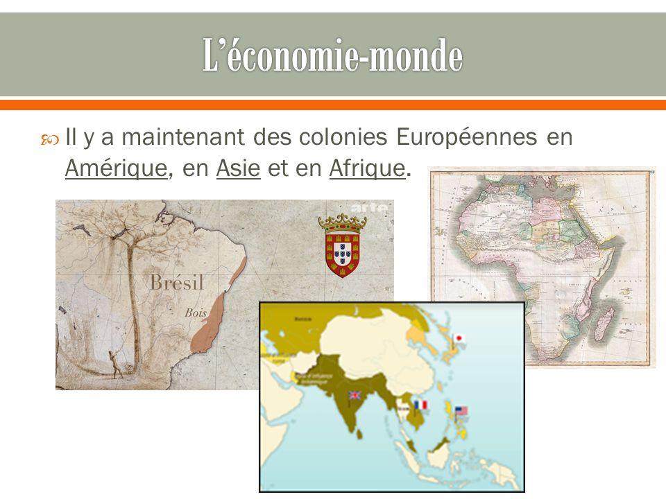 L'économie-monde Il y a maintenant des colonies Européennes en Amérique, en Asie et en Afrique.