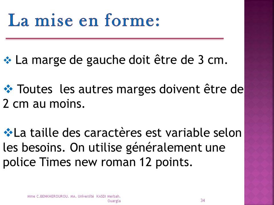 La mise en forme: La marge de gauche doit être de 3 cm. Toutes les autres marges doivent être de 2 cm au moins.