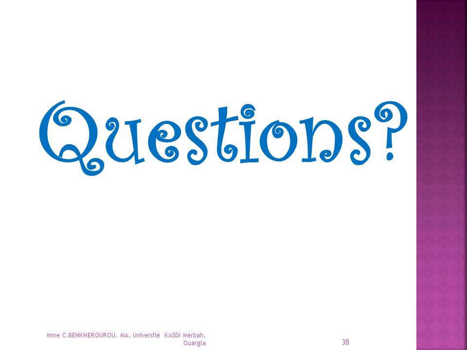 Questions Mme C.BENKHEROUROU. MA. Université KASDI Merbah. Ouargla