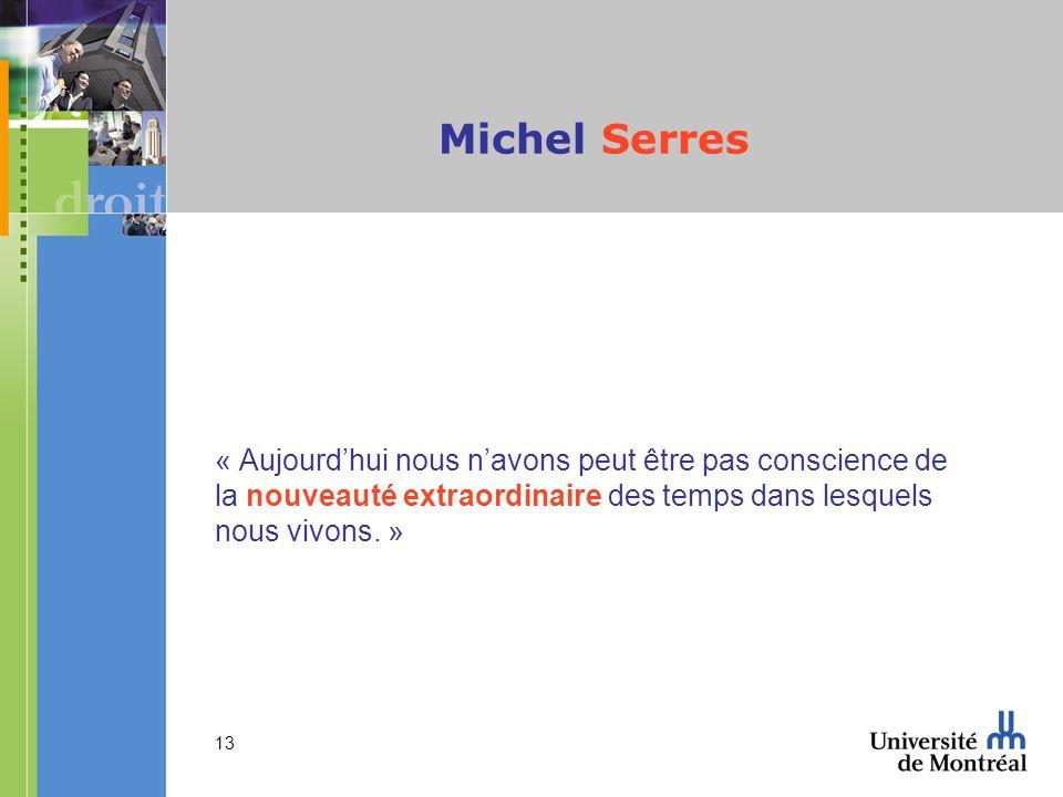 Michel Serres« Aujourd'hui nous n'avons peut être pas conscience de la nouveauté extraordinaire des temps dans lesquels nous vivons.