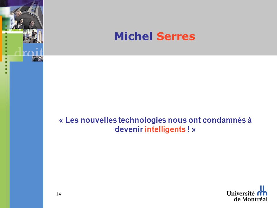 Michel Serres « Les nouvelles technologies nous ont condamnés à devenir intelligents ! »