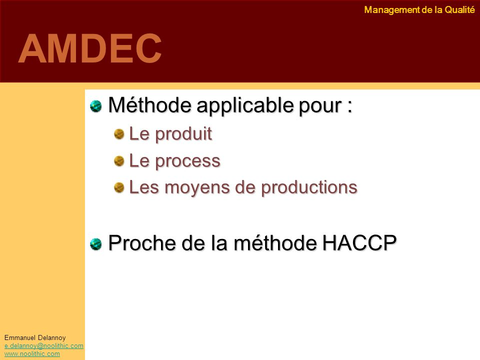 AMDEC Méthode applicable pour : Proche de la méthode HACCP Le produit