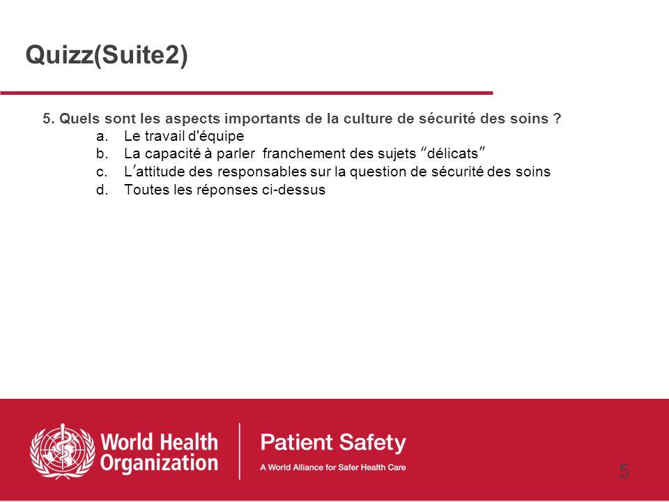 Quizz(Suite2) 5. Quels sont les aspects importants de la culture de sécurité des soins Le travail d équipe.
