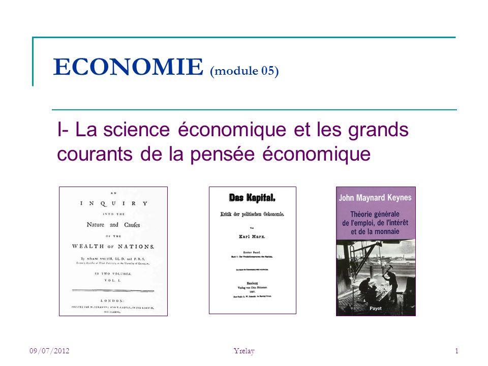 ECONOMIE (module 05) I- La science économique et les grands courants de la pensée économique. 09/07/2012.