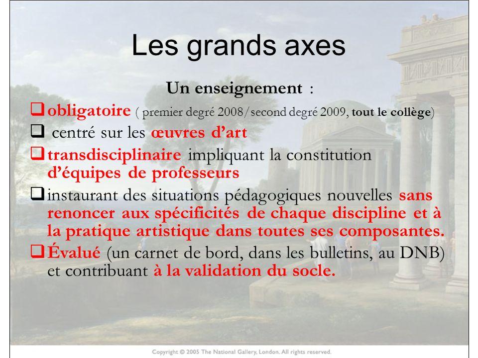 Les grands axes HISTOIRE DES ARTS Un enseignement :