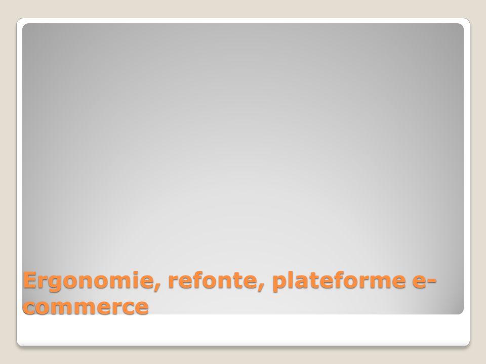 Ergonomie, refonte, plateforme e-commerce