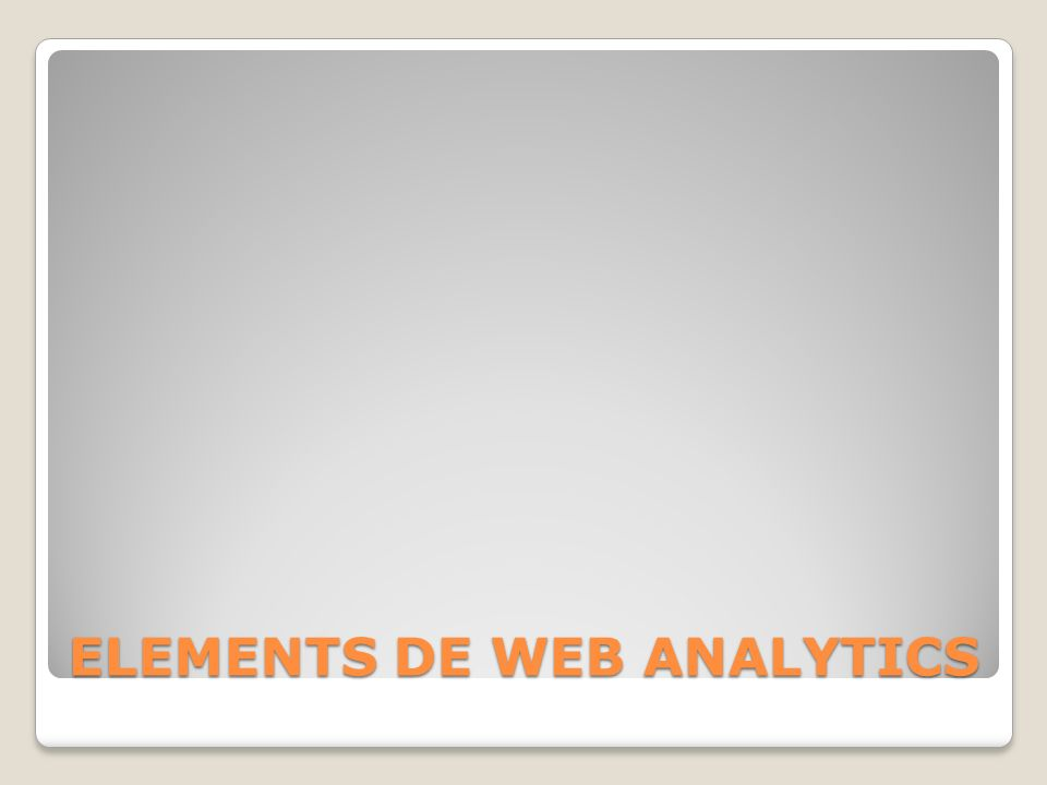 ELEMENTS DE WEB ANALYTICS