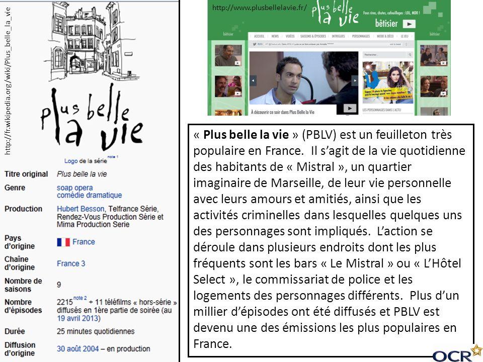 http://www.plusbellelavie.fr/ http://fr.wikipedia.org/wiki/Plus_belle_la_vie.