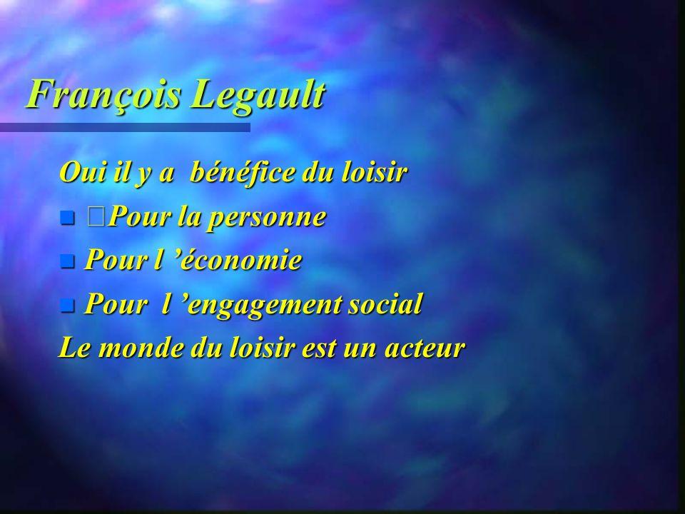 François Legault Oui il y a bénéfice du loisir Pour la personne