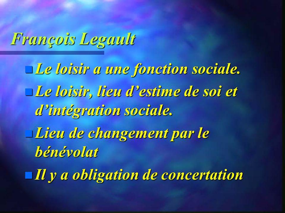 François Legault Le loisir a une fonction sociale.