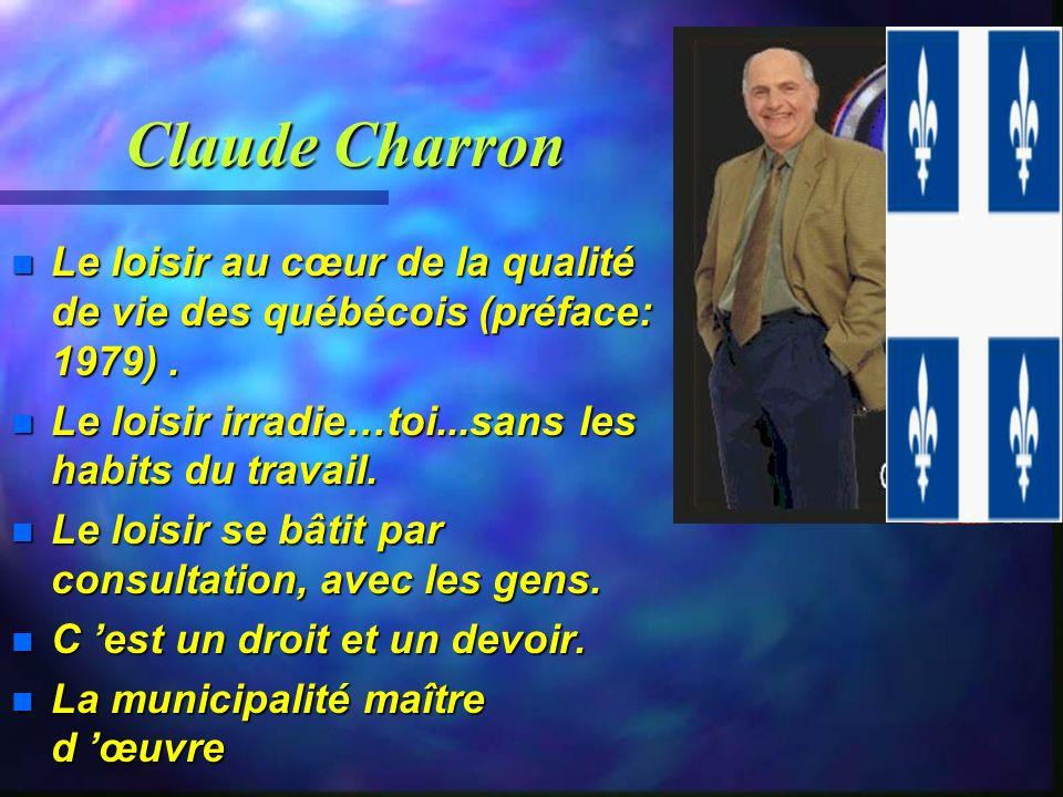 Claude Charron Le loisir au cœur de la qualité de vie des québécois (préface: 1979) . Le loisir irradie…toi...sans les habits du travail.