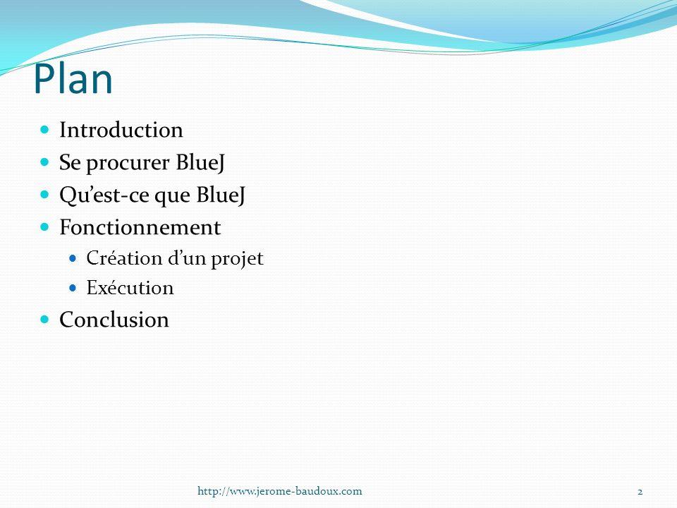 Plan Introduction Se procurer BlueJ Qu'est-ce que BlueJ Fonctionnement