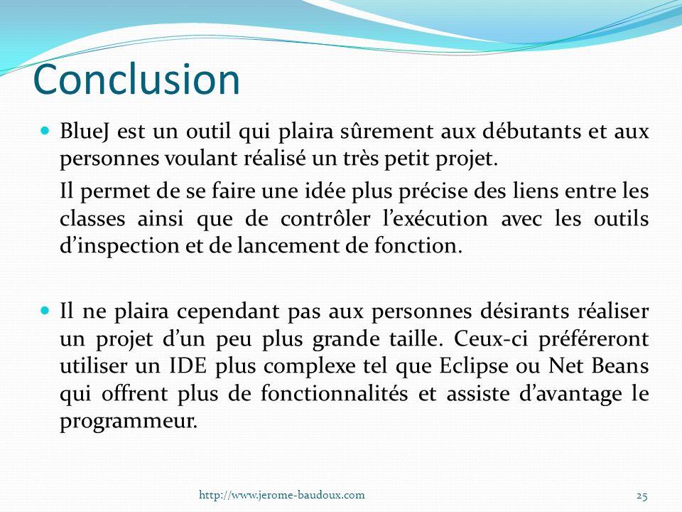 Conclusion BlueJ est un outil qui plaira sûrement aux débutants et aux personnes voulant réalisé un très petit projet.