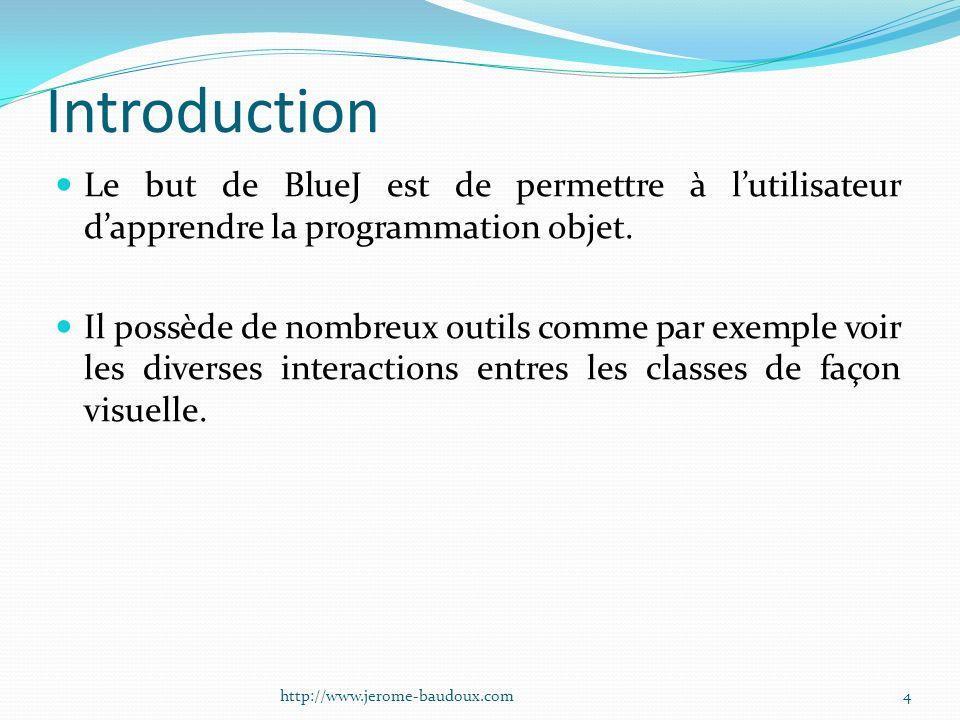 Introduction Le but de BlueJ est de permettre à l'utilisateur d'apprendre la programmation objet.
