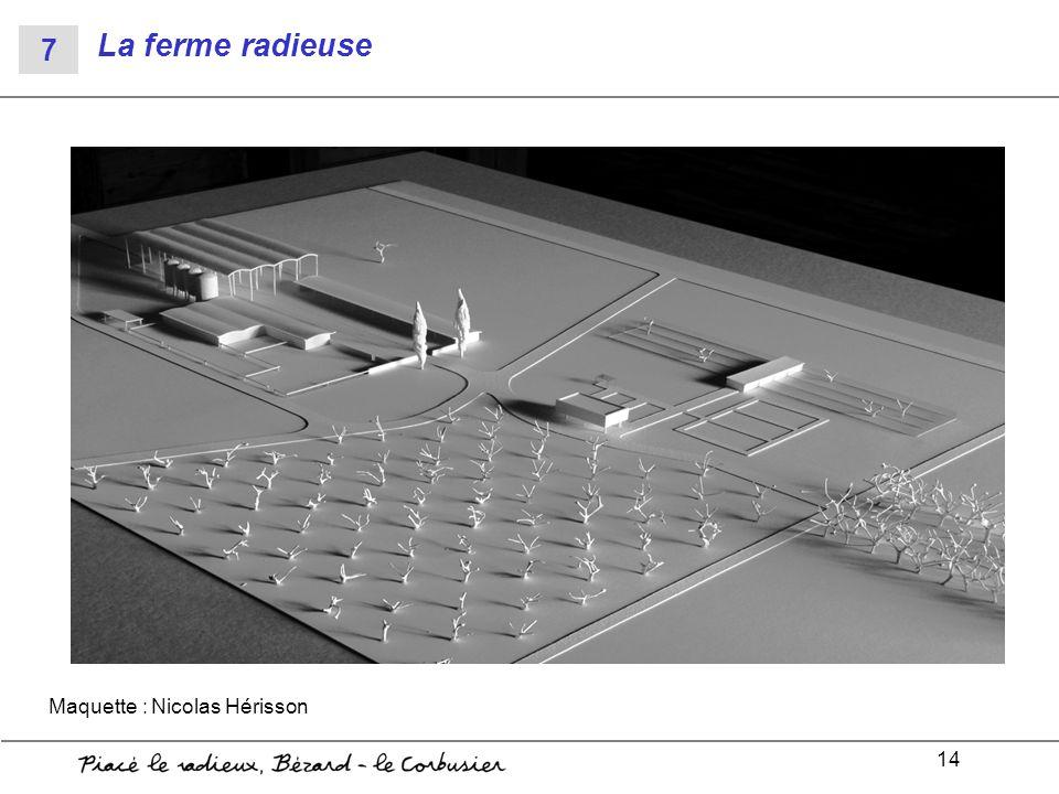La ferme radieuse 7 Maquette : Nicolas Hérisson