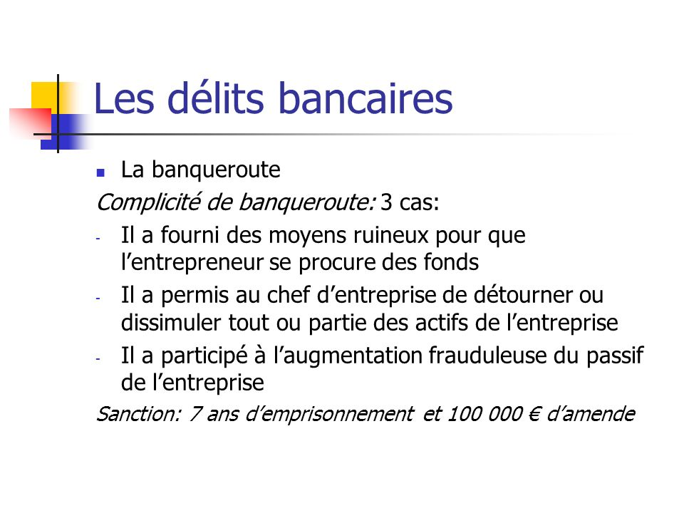 Les délits bancaires La banqueroute Complicité de banqueroute: 3 cas: