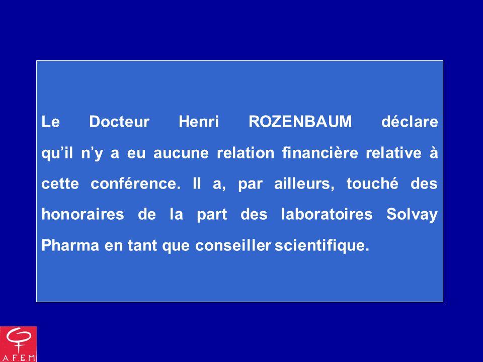 Le Docteur Henri ROZENBAUM déclare qu'il n'y a eu aucune relation financière relative à cette conférence.