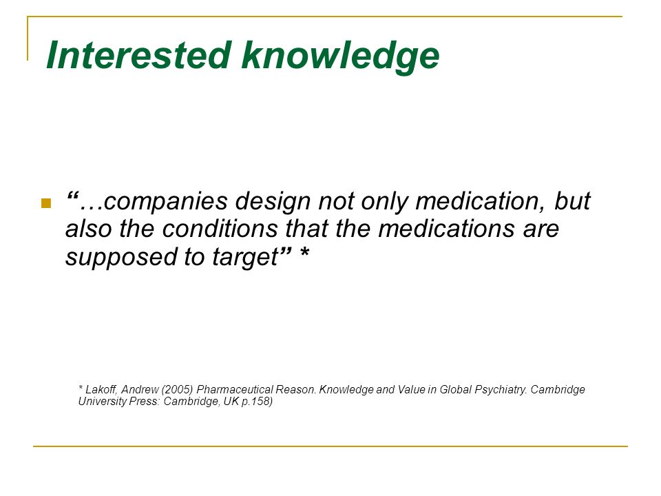 09-12-18Interested knowledge. …companies design not only medication, but also the conditions that the medications are supposed to target *